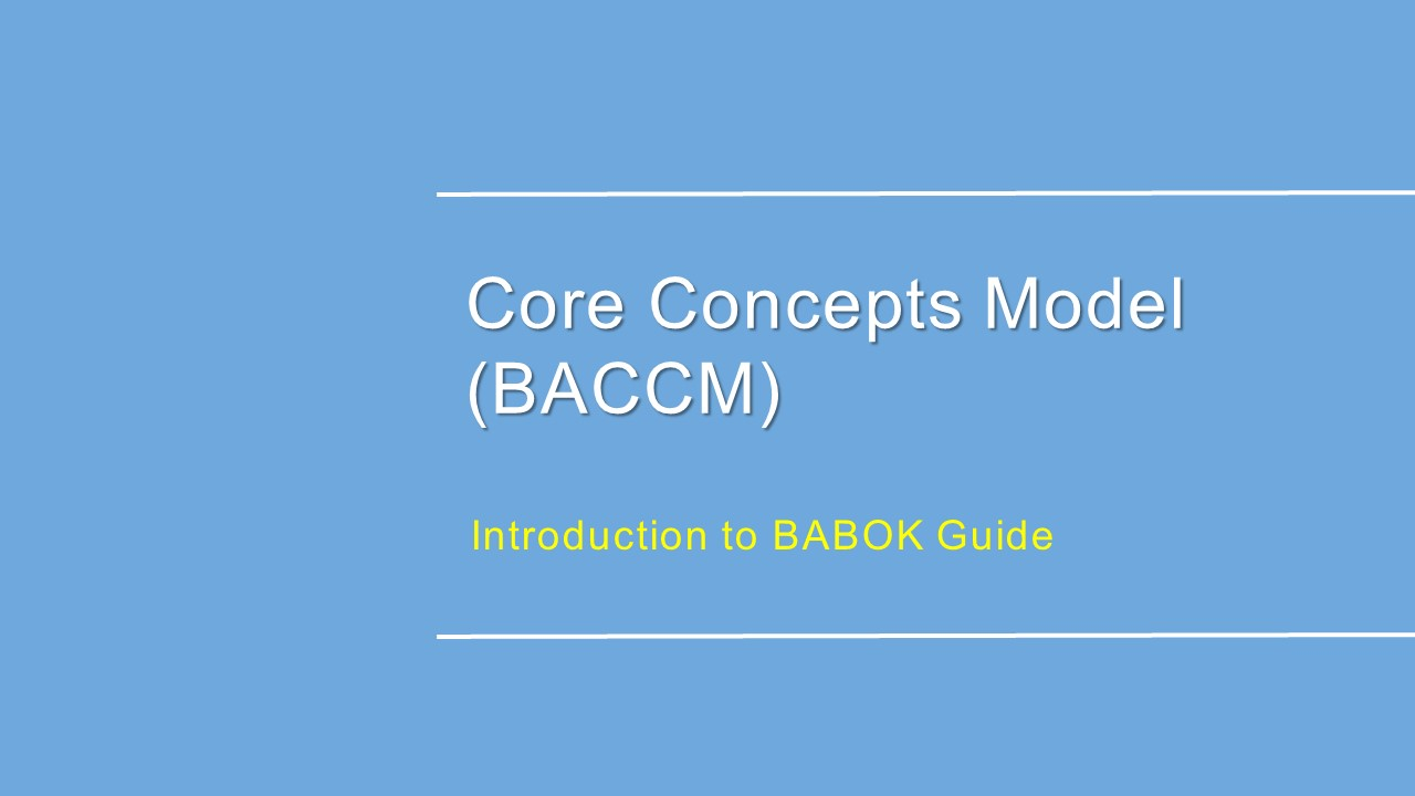 Business Analysis core concepts Model (BACCM)