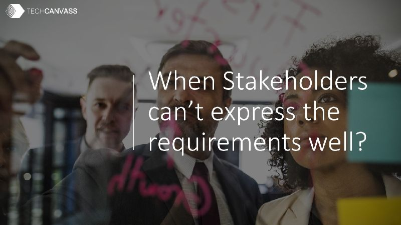 When stakeholders cant explain the requirements