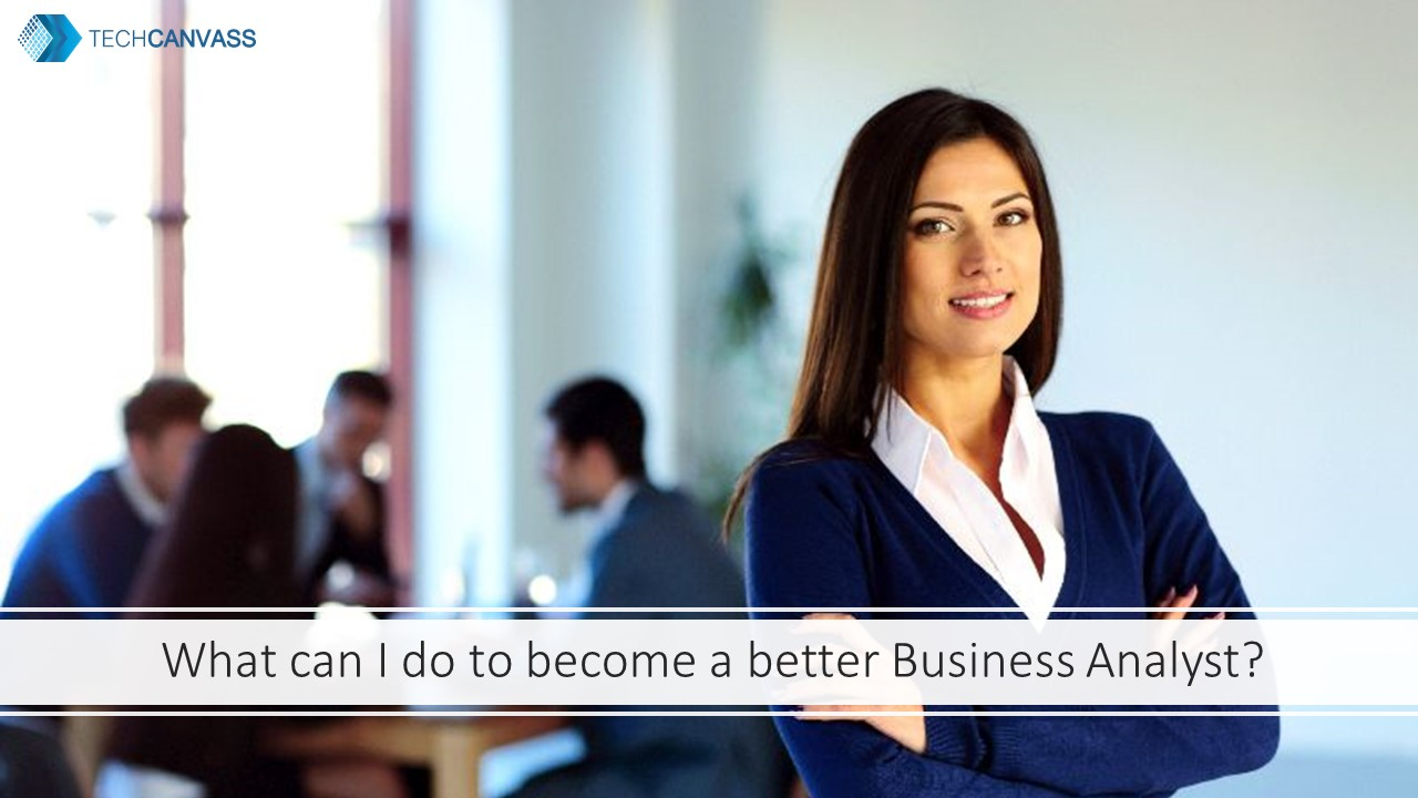 What can I do to become a better business analyst?