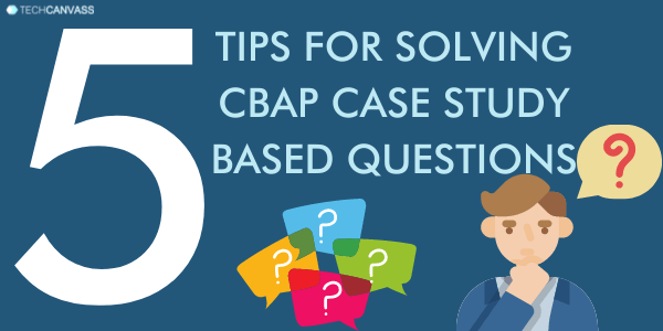 5 tips for solving CBAP case study based questions